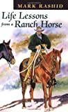 Life Lessons from a Ranch Horse (1555662838) by Rashid, Mark