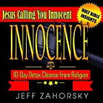 Innocence - 10 Day Detox Cleanse from Religion - Jesus Calling You Innocent: Holy Bible Insights Collection, Book 6 | Jeff Zahorsky