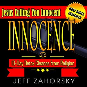 Innocence - 10 Day Detox Cleanse from Religion - Jesus Calling You Innocent Audiobook