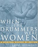 When the Drummers Were Women: A Spiritual History of Rhythm (0609801287) by Redmond, Layne