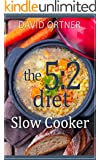 The 5:2 Diet Slow Cooker: A Collection of My Favorite Crock Pot Recipes: (5:2 Diet Recipes, 5:2 Diet Cookbook, Intermittent Fasting, The Fast Diet)