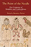 img - for The Point of the Needle: Five Centuries of Samplers and Embroideries - An Exhibition of Needlework at the Dorset County Museum book / textbook / text book