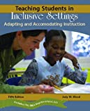 Teaching Students in Inclusive Settings: Adapting and Accommodating Instruction (5th Edition)