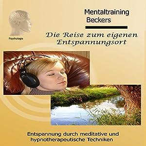 Die Reise zum eigenen Entspannungsort: Entspannung durch meditative und hypnotherapeutische Techniken | [Frank Beckers]