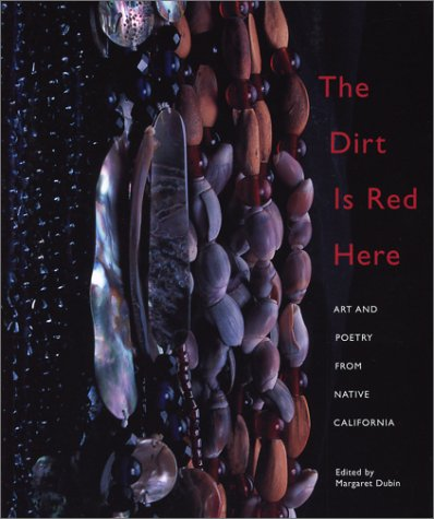 Dirt Is Red Here, The: Art and Poetry from Native California