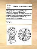 Dionysiou Longinou peri hypsous biblion. = Dionysii Longini de sublimitate libellus, ad præstantissimam Joannis Hudsoni editionem secundam, quæ Oxoniæ ... 1718, recognitus & emendatus. (Latin Edition) (1140805592) by Longinus