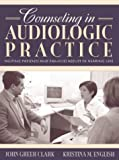 Counseling in Audiologic Practice: Helping Patients and Families Adjust to Hearing Loss