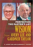 Perfecting the Pastors Art: Wisdom from G. Avery Lee and Gardner Taylor