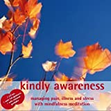 img - for Kindly Awareness: Managing Pain, Illness, and Stress with Guided Mindfulness Meditation (Double CD) book / textbook / text book