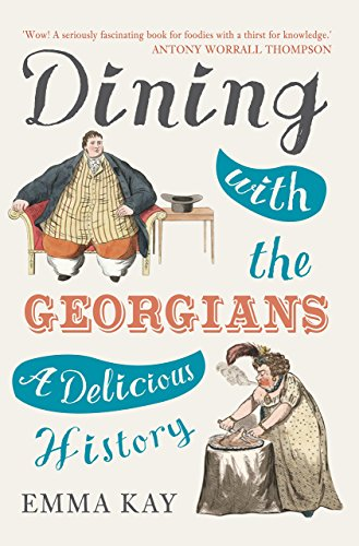 Dining with the Georgians: A Delicious History by Emma Kay (6-Oct-2014) Hardcover