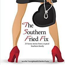 The Southern Fried Fix: 25 Funny Stories from a Typical Southern Family (       UNABRIDGED) by Jennifer Youngblood, Sandra Poole Narrated by Jennifer Youngblood