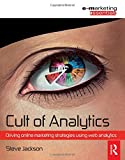 Steve Jackson Cult of Analytics: Driving online strategies using web analytics (Emarketing Essentials)