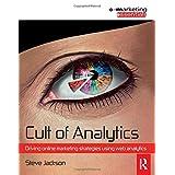 Cult of Analytics: Driving online strategies using web analytics (Emarketing Essentials)by Steve Jackson