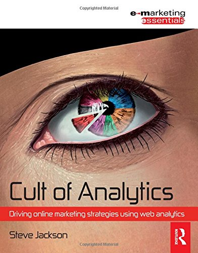 Cult of Analytics: Driving online strategies using web analytics (Emarketing Essentials)
