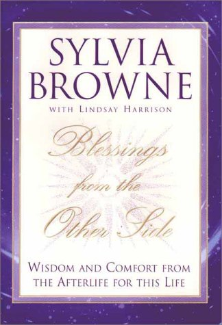 Blessings from the Other Side : Wisdom and Comfort from the Afterlife for This Life, SYLVIA BROWNE, LINDSAY HARRISON