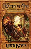 The Hounds of Ash: and other Tales of Fool Wolf (1894063090) by Keyes, Greg