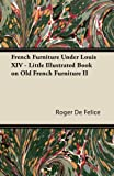 French Furniture Under Louis XIV - Little Illustrated Book on Old French Furniture II