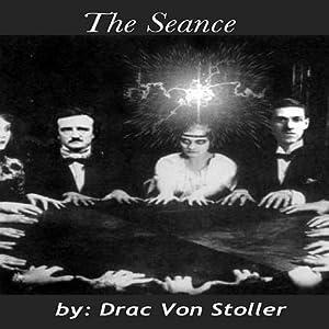 The Seance | [Drac Von Stoller]