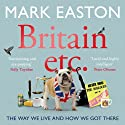 Britain etc.: The Way We Live and How We Got There (       UNABRIDGED) by Mark Easton Narrated by Mark Easton
