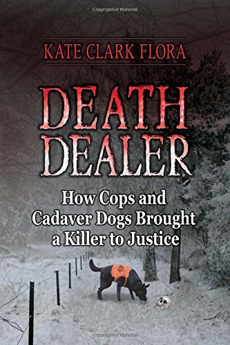 Death Dealer: How Cops and Cadaver Dogs Brought a Killer to Justice by Kate Clark Flora (25-Sep-2014) Hardcover