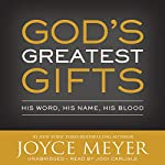 God's Greatest Gifts: His Word, His Name, His Blood | Joyce Meyer