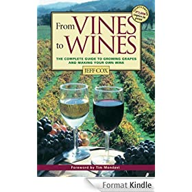 From Vines to Wines: The Complete Guide to Growing Grapes and Making Your Own Wine (English Edition)