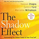 The Shadow Effect: Illuminating the Hidden Power of Your True Self Hörbuch von Deepak Chopra, Marianne Williamson, Debbie Ford Gesprochen von: Deepak Chopra, Marianne Williamson, Debbie Ford