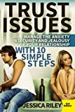 Trust Issues: Manage the Anxiety, Insecurity and Jealousy in Your Relationship, With 10 Simple Steps - 2nd Edition