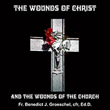 The Wounds of Christ: And the Wounds of the Church  by Benedict J. Groeschel Narrated by Benedict J. Groeschel