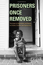 Prisoners Once Removed: The Impact of Incarceration and Reentry on Children, Families, and Communities