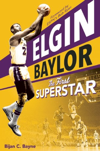Elgin Baylor: The First Superstar: Bijan C. Bayne, Bob Ryan: 9781578605347: Amazon.com: Books