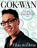 How to Dress: Your Complete Style Guide for Every Occasion Gok Wan