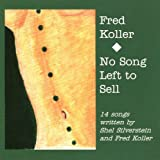 No Song Left to Sell: 14 Songs Written By Shel Silverstein and Fred Koller