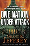 One Nation, Under Attack: How Big-Government Liberals Are Destroying the America You Love (0307731073) by Jeffrey, Grant R.