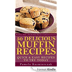 50 Delicious Muffin Recipes - Quick and Easy Recipes To Try Today (Breakfast Ideas - The Breakfast Recipes Cookbook Collection 1) (English Edition)