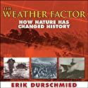 The Weather Factor: How Nature Has Changed History Audiobook by Erik Durschmied Narrated by Chris Kayser