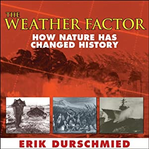 The Weather Factor: How Nature Has Changed History | [Erik Durschmied]