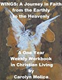 WINGS: A Journey in Faith from the Earthly to the Heavenly - A One Year Workbook in Christian Living