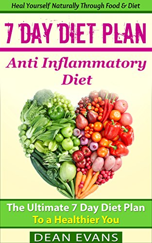 Anti Inflammatory Diet: The Ultimate 7 Day Diet Plan to a Healthier You by Dean Evans