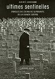 echange, troc Jean-Noël Grandhomme - Ultimes sentinelles : Paroles des derniers survivants de la Grande Guerre