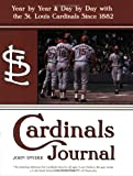 Cardinals Journal: Year by Year and Day by Day with the St. Louis Cardinals Since 1882 (1578602548) by Snyder, John
