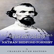 The World's Greatest Generals: The Life and Career of Nathan Bedford Forrest (       UNABRIDGED) by Charles River Editors Narrated by Trent R. Stephens