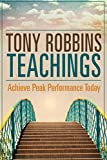 Tony Robbins Teachings: Achieve Peak Performance Today (Tony Robbins, Eric Thomas, Les Brown, Jack Canfield, Brian Tracy, Zig Zagler)