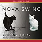 Nova Swing (       UNABRIDGED) by M. John Harrison Narrated by Jim Frangione