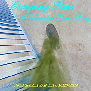 Escaping Time: A Vampire Love Story | [Isabella De Laurentis]