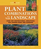 Plant Combinations for Your Landscape: Over 400 Inspirational Groupings for Garden Beds & Borders (Landscaping) (1580115098) by Lord, Tony