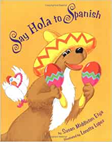 Say Hola to Spanish: Susan Middleton Elya, Loretta Lopez