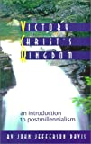 The Victory of Christ's Kingdom: An Introduction to Postmillenialism (1885767226) by John Jefferson Davis
