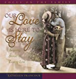 Our Love Is Here to Stay:  Inspiring Stories of Lasting Love (0736901353) by David Kopp