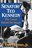 img - for Senator Ted Kennedy: The Career Behind the Image book / textbook / text book